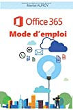 Office 365 Mode d'emploi: Petit manuel d'Office 365...