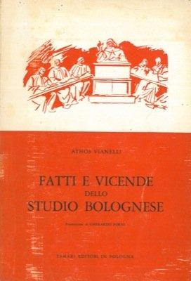 Fatti e vicende dello studio bolognese. Note sulla istituzione universitaria a Bologna dalle origini fino al 1859.