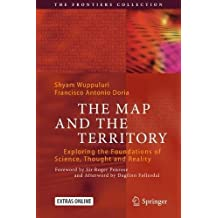The Map and the Territory: Exploring the Foundations of Science, Thought and Reality (The Frontiers Collection)