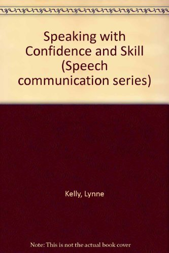 Speaking with Confidence and Skill (Speech communication series) by Lynne Kelly (1986-03-30)