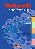Formelsammlungen Sekundarstufe I und II - Allgemeine Ausgabe: Mathematik: Formelsammlung Gymnasium und höhere berufliche Schulen