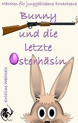 Bunny und die letzte Osterhäsin: Märchen für junggebliebene Erwachsene (Bunny Geschichten 2)