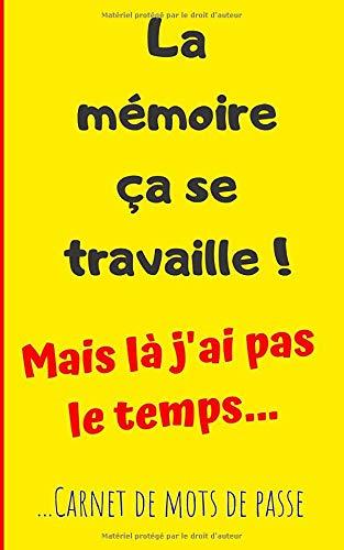 La mémoire ça se travaille ! Mais là j'ai pas le temps: Carnet de Mots de Passe - 90 pages - 4 saisies par page - 12x20cm - © Humour Bookstore par Humour Bookstore ©