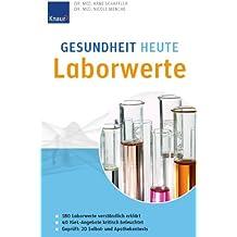 Gesundheit heute - Laborwerte: 180 Laborwerte verständlich erklärt