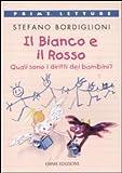 Scarica Libro Il bianco e il rosso Quali sono i diritti dei bambini Ediz illustrata (PDF,EPUB,MOBI) Online Italiano Gratis