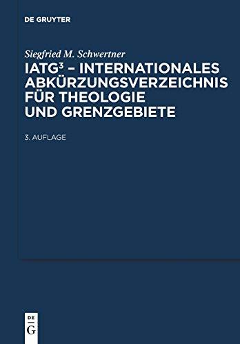 IATG³. Internationales Abkürzungsverzeichnis für Theologie und Grenzgebiete: Zeitschriften, Serien, Lexika, Quellenwerke mit bibliographischen Angaben
