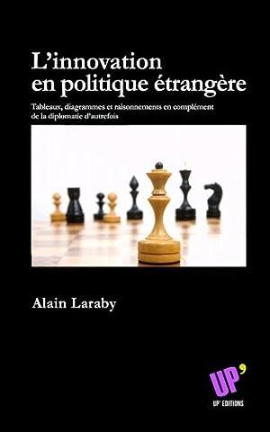 L'innovation en politique étrangère: Tableaux, diagrammes et raisonnements en complément de la diplomatie d'autrefois