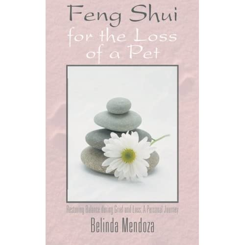 Feng Shui for the Loss of a Pet: Restoring Balance during Grief and Loss: A Personal Journey by Belinda Mendoza (2013-02-20)