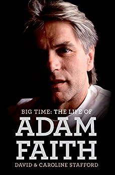 Big Time: The Life of Adam Faith by [Stafford, David, Stafford, Caroline]