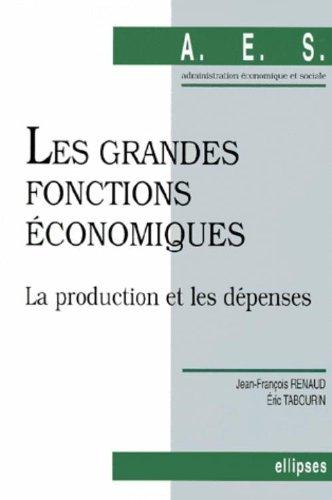 Les grandes fonctions économiques, tome 1 : La production et les dépenses par Jean-François Renaud