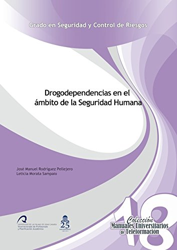 Drogodependencias en el ámito de la Seguridad Humana (Manuales Universitarios de Teleformación: Grado en Seguridad y Control de Riesgos) por José Manuel Pellejero Rodríguez