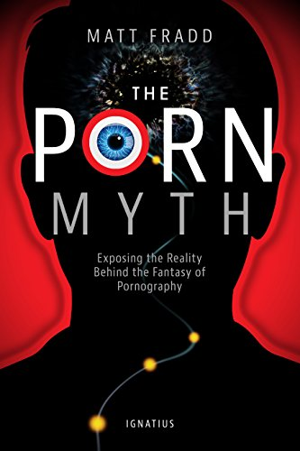 The Porn Myth: Exposing the Reality Behind the Fantasy of Pornography (English Edition) par  Matthew Fradd