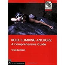 Rock Climbing Anchors: A Comprehensive Guide (The Mountaineers Outdoor Experts Series) (English Edition)