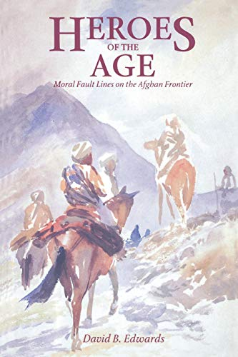 Heroes of the Age: Moral Fault Lines on the Afghan Frontier (Comparative Studies on Muslim Societies, Band 21) -