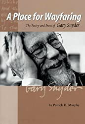A Place for Wayfaring: The Poetry and Prose of Gary Snyder by Patrick D Murphy (2000-03-06)