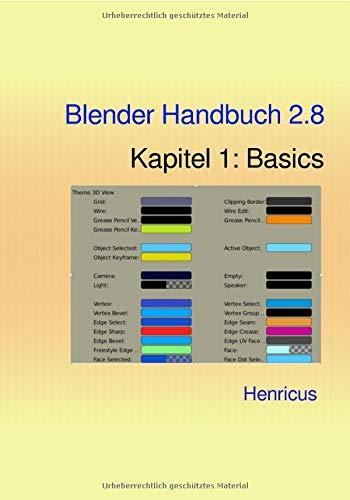 Blender- Das Handbuch / Blender Handbuch 2.8: Kapitel 1: Basics (1 Blender)