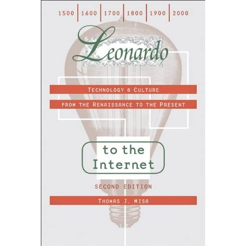 [Leonardo to the Internet: Technology and Culture from the Renaissance to the Present (Johns Hopkins Studies in the History of Technology)] [By: Misa, Thomas J.] [September, 2011]