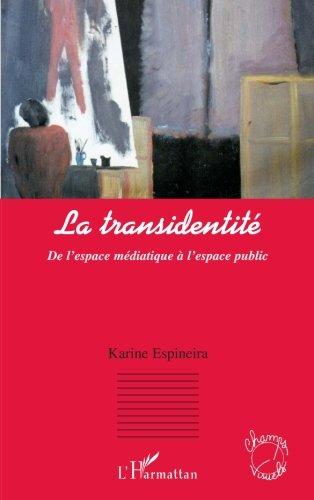 La transidentité: De l'espace médiatique à l'espace public par Karine Espineira