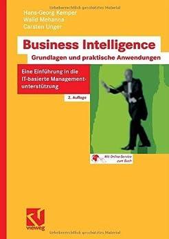 Business Intelligence - Grundlagen und praktische Anwendungen: Eine Einführung in die IT-basierte Managementunterstützung von [Kemper, Hans-Georg, Mehanna, Walid, Unger, Carsten]