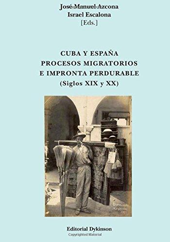 Cuba y España. Procesos migratorios e impronta perdurable (Siglos XIX y XX) por Jose Manuel Azcona