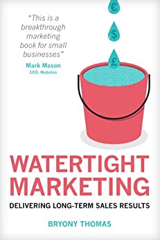 Watertight Marketing: Delivering Long-Term Sales Results by [Thomas, Bryony]