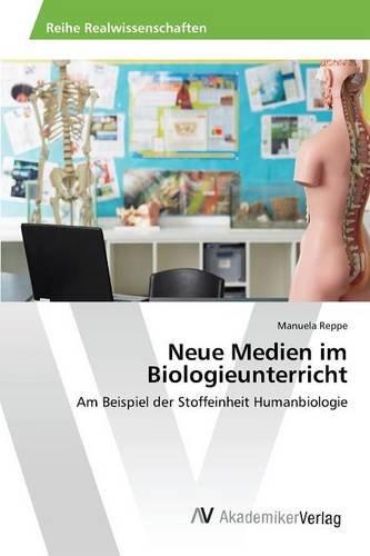 Neue Medien im Biologieunterricht: Am Beispiel der Stoffeinheit Humanbiologie