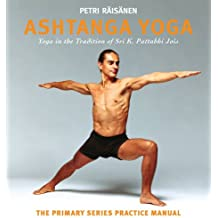 Ashtanga Yoga: Yoga in the Tradition of Sri K. Pattabhi Jois: the Definitive Primary Series Practice Manual