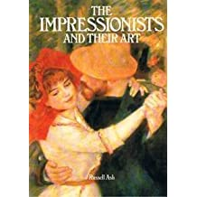 Impressionists and Their Art by Russell Ash (1989-08-05)