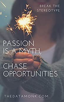 Passion is a Myth, Chase Opportunities by [TheDataMonk]