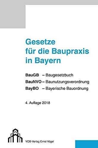 Gesetze für die Baupraxis in Bayern: BauGB, BauNVO, BayBO
