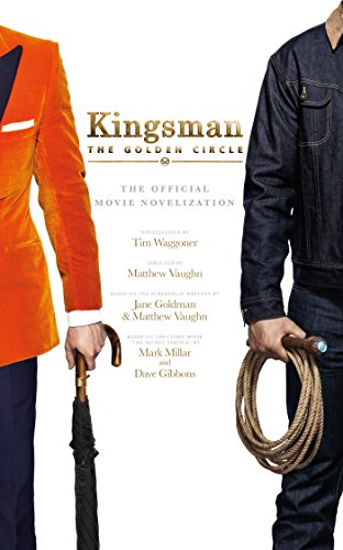 Kingsman: The Golden Circle: The Official Movie Novelization