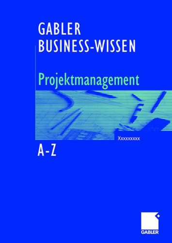 Business-Wissen Projektmanagement A-Z: Kompetent Entscheiden. Richtig Handeln. (German Edition)