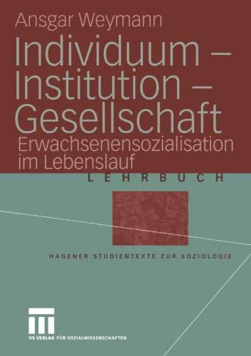 Individuum - Institution - Gesellschaft: Erwachsenensozialisation im Lebenslauf (Studientexte zur Soziologie)