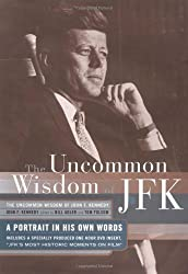 The Uncommon Wisdom of John F. Kennedy: A Portrait in His Own Words