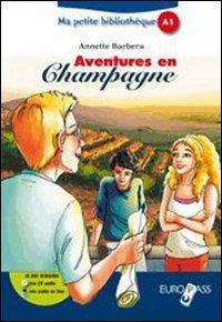 Aventures en champagne. Livello A1. Con CD Audio