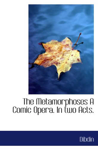 The Metamorphoses A Comic Opera. In two Acts.