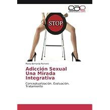 Adicción Sexual Una Mirada Integrativa: Conceptualización. Evaluación. Tratamiento