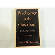 Psychology in the Classroom: A Manual for Teachers by Rudolf Dreikurs (1968-06-01)