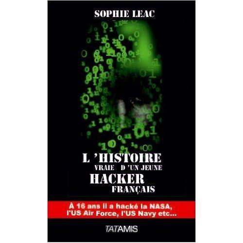 L'histoire vraie d'un jeune hacker français de Sophie Leac ( 14 novembre 2013 )