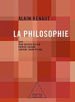 La Philosophie par [Renaut, Alain, Thiaw-Po-Une, Ludivine, Billier, Jean-Cassien, Savidan, Patrick]