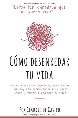Cómo Desenredar mi Vida (Libros de empoderamiento para mujeres) por Claudio de Castro