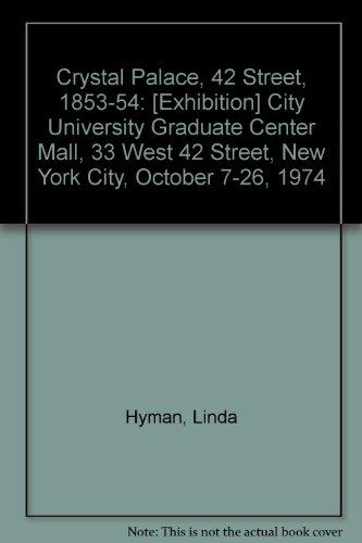 Crystal Palace, 42 Street, 1853-54: [Exhibition] City University Graduate Center Mall, 33 West 42 Street, New York City, October 7-26, 1974