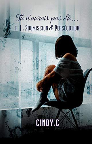 Soumission & Persécution 1 Tu n'aurais pas dû