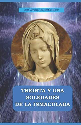 LAS TREINTA Y UNA SOLEDADES DE LA INMACULADA: Meditaciones buscando la mayor intimidad con María