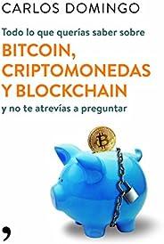Todo lo que querías saber sobre bitcoin, criptomonedas y blockchain: y no te atrevías a preguntar