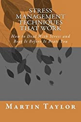Stress Management Techniques That Work: How to Deal With Stress and Beat It Before It Beats You by Martin Taylor (2014-07-16)