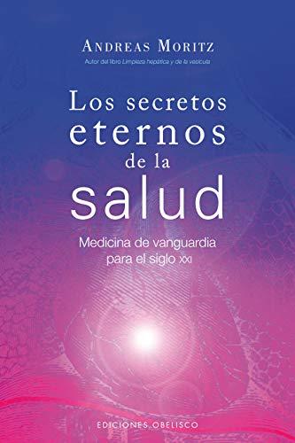 Los secretos eternos de la salud: medicina de vanguardia para el siglo XXI (SALUD Y VIDA NATURAL) por ANDREAS MORITZ