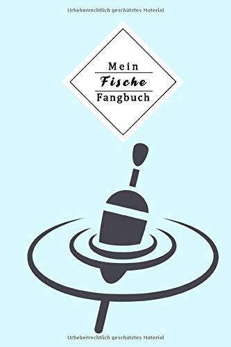 Mein Fische Fangbuch: Mein Fangbuch Für Angler | Notizbuch Zum Angeln Auf Hecht, Zander, Barsch, Karpfen, Forelle Und Aal | Dokumentieren Sie Das ... Köder, Etc. | Dina5 (6X9