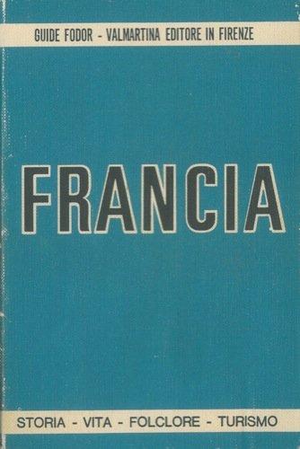 Francia. Storia vita folclore turismo.