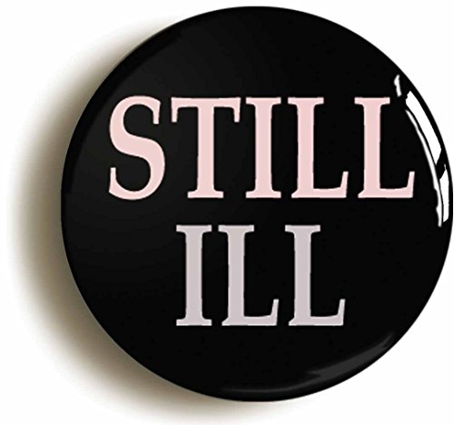 still-ill-badge-button-pin-size-is-1inch-25mm-diameter